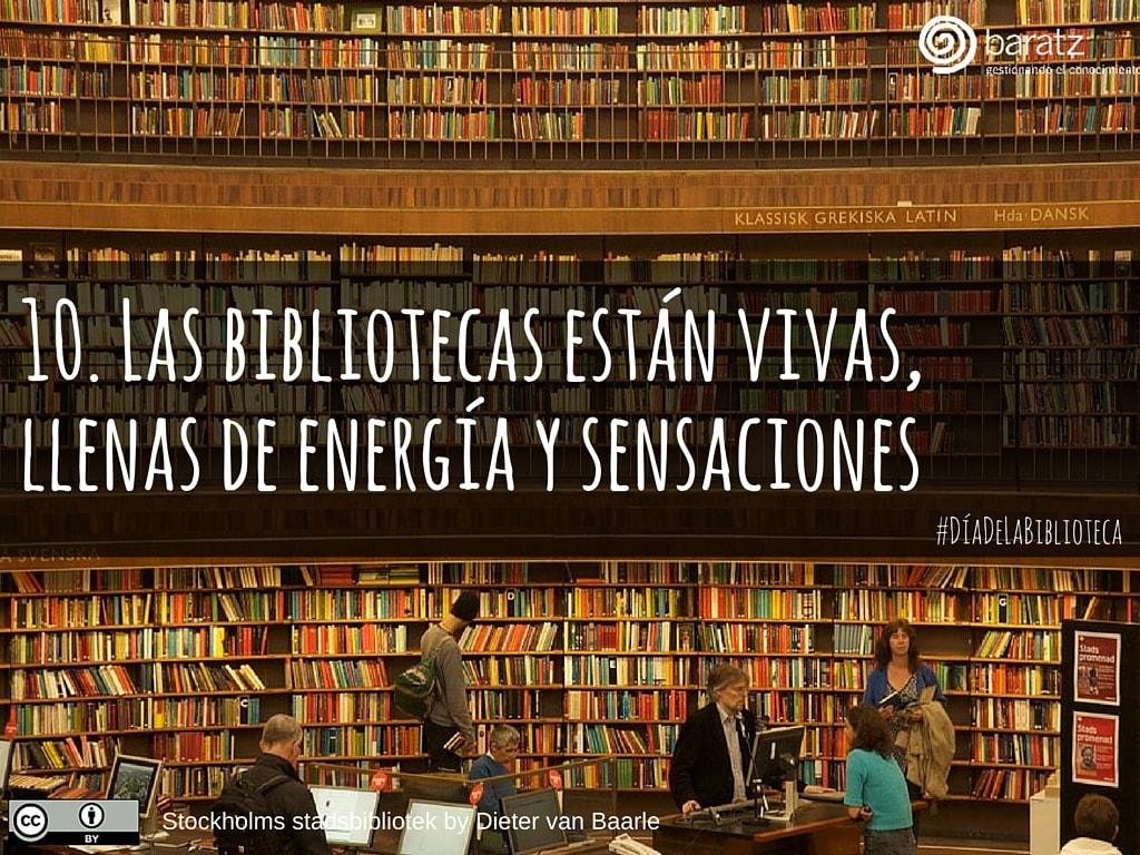 10. Las bibliotecas están vivas, llenas de energía y sensaciones