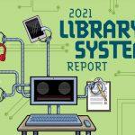 2021 Library Systems Report, el avance de las tecnologías bibliotecarias en tiempos difíciles