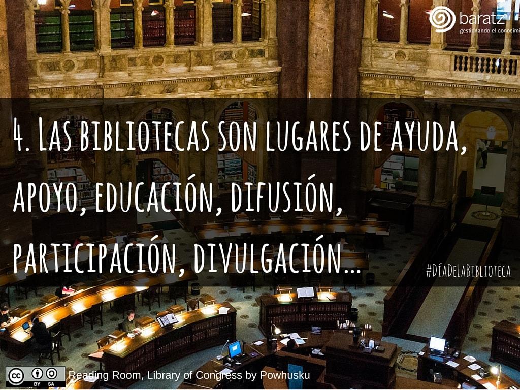 4. Las bibliotecas son lugares de ayuda, apoyo, educación, difusión, participación, divulgación…