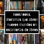 8 increíbles «booknooks» que querrás tener entre tus libros